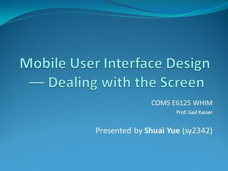 COMS E6125 WHIM Prof. Gail Kaiser Presented by Shuai Yue (sy2342)
