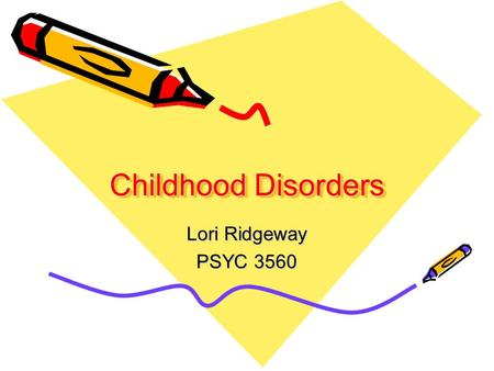 Childhood Disorders Lori Ridgeway PSYC 3560. Overview Internalizing Externalizing Developmental/learning Feeding/eating Elimination.
