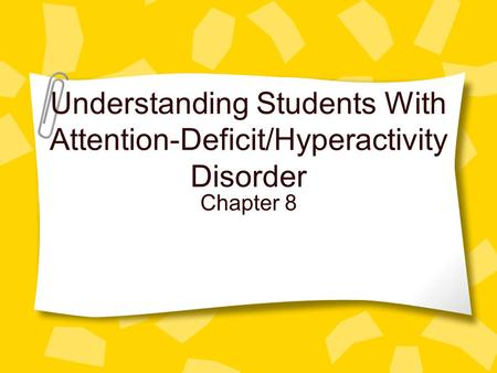 Understanding Students With Attention-Deficit/Hyperactivity Disorder Chapter 8.
