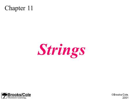 ©Brooks/Cole, 2001 Chapter 11 Strings. ©Brooks/Cole, 2001 Figure 11-1.