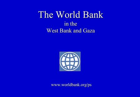 The World <strong>Bank</strong> in the West <strong>Bank</strong> and Gaza www.worldbank.org/ps.