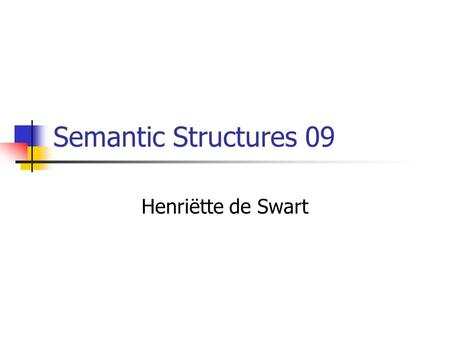 Semantic Structures 09 Henriëtte de Swart. Who is this course for? Students in the research master in linguistics Students in the MA CAI. Students in.