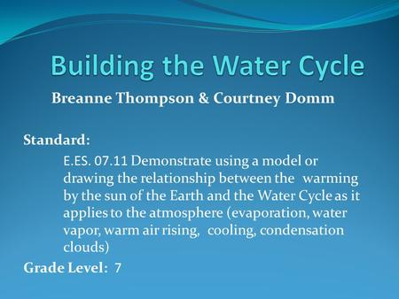 Breanne Thompson & Courtney Domm Standard: E.ES. 07.11 Demonstrate using a model or drawing the relationship between the warming by the sun of the Earth.