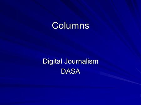 Columns Digital Journalism DASA. Columns  In a news story, the reporter is simply a provider of facts and quotes from news sources. In a column, the.