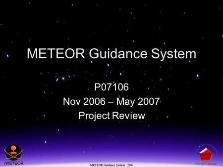 METEOR Guidance System P07106 Nov 2006 – May 2007 Project Review.