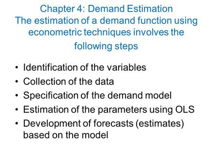 Chapter 4: Demand Estimation The estimation of a demand function using econometric techniques involves the following steps Identification of the variables.