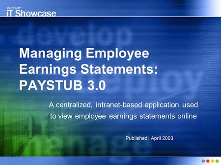 Managing Employee Earnings Statements: PAYSTUB 3.0 A centralized, intranet-based application used to view employee earnings statements online Published: