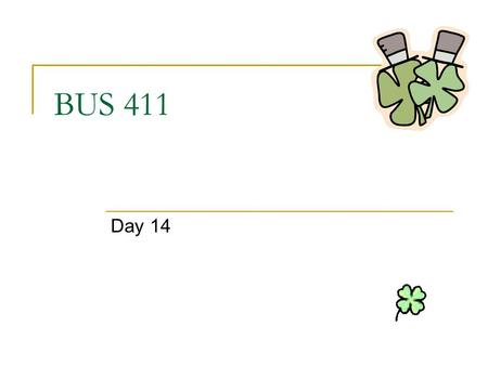 BUS 411 Day 14. Agenda Templates available in WebCT Assignment 5 will be at the end of the semester Mid-term exam mailed in WebCT  Chapters 1-9  Due.