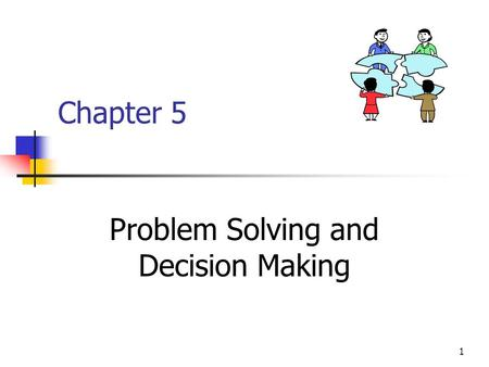 1 Chapter 5 Problem Solving and Decision Making. 2 Steps in Problem Solving and Decision Making Identify and Diagnose Problem Choose One Alternative Solution.