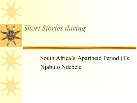 Short Stories during South Africa's Apartheid Period (1): Njabulo Ndebele.