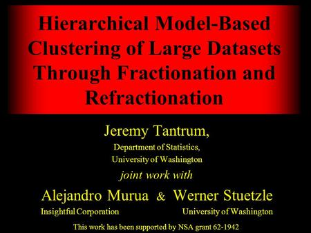 Jeremy Tantrum, Department of Statistics, University of Washington joint work with Alejandro Murua & Werner Stuetzle Insightful Corporation University.