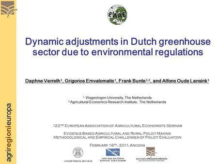Agriregionieuropa Dynamic adjustments in Dutch greenhouse sector due to environmental regulations Daphne Verreth 1, Grigorios Emvalomatis 1, Frank Bunte.