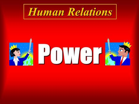Power Human Relations. What is Power? Power is measured by the degree to which others are prepared to be influenced by us because of factors other than.