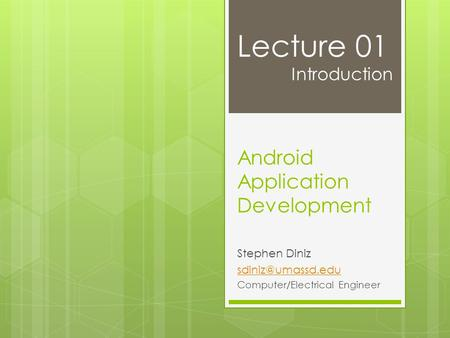 Android Application Development Stephen Diniz Computer/Electrical Engineer Lecture 01 Introduction.