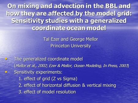 On mixing and advection in the BBL and how they are affected by the model grid: Sensitivity studies with a generalized coordinate ocean model Tal Ezer.