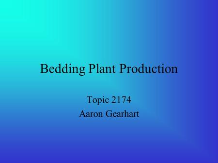 Bedding Plant Production Topic 2174 Aaron Gearhart.