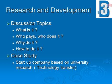 Research and Development  Discussion Topics What is it ? What is it ? Who pays, who does it ? Who pays, who does it ? Why do it ? Why do it ? How to do.