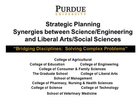 "Strategic Planning Synergies between Science/Engineering and Liberal Arts/Social Sciences ""Bridging Disciplines: Solving Complex Problems"" College of Agricultural."