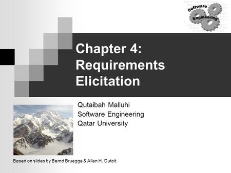 Chapter 4: Requirements Elicitation Qutaibah Malluhi Software Engineering Qatar University Based on slides by Bernd Bruegge & Allen H. Dutoit.