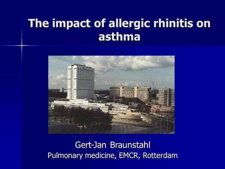 The impact of allergic rhinitis on asthma Gert-Jan Braunstahl Pulmonary medicine, EMCR, Rotterdam.