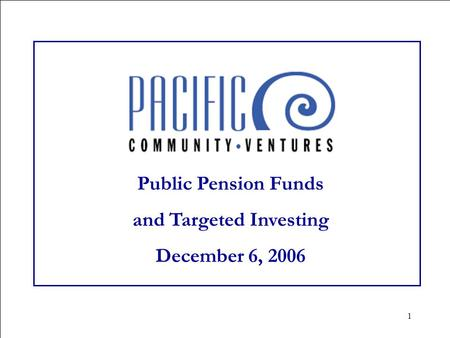 1 Public Pension Funds and Targeted Investing December 6, 2006.