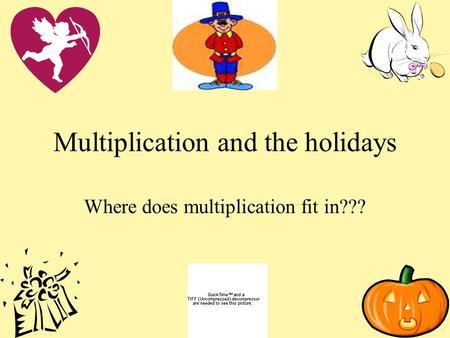 Multiplication and the holidays Where does multiplication fit in???