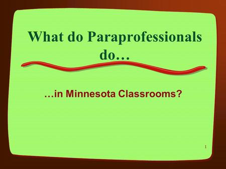 1 What do Paraprofessionals do… …in Minnesota Classrooms?