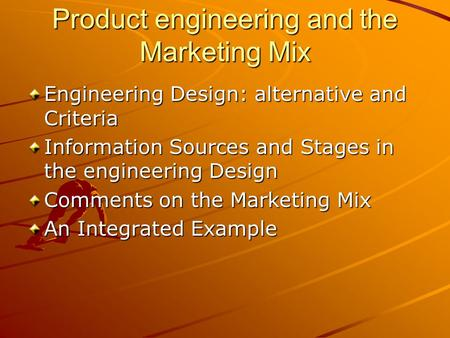 Product engineering and the Marketing Mix Engineering Design: alternative and Criteria Information Sources and Stages in the engineering Design Comments.