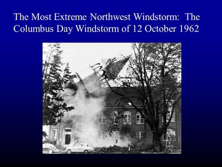 The Most Extreme Northwest Windstorm: The Columbus Day Windstorm of 12 October 1962.