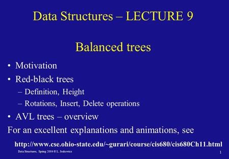 Data Structures, Spring 2004 © L. Joskowicz 1 Data Structures – LECTURE 9 Balanced trees Motivation Red-black trees –Definition, Height –Rotations, Insert,
