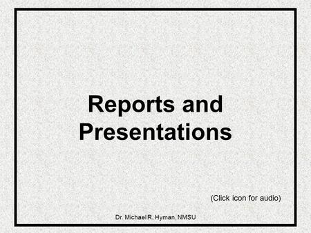 Dr. Michael R. Hyman, NMSU Reports and Presentations (Click icon for audio)