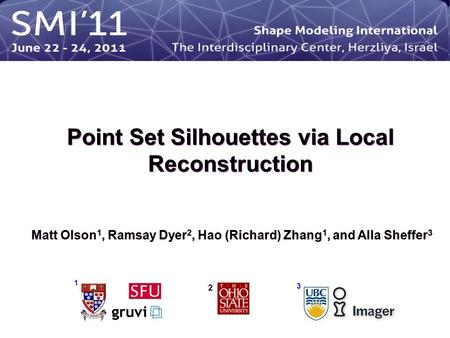 Point Set Silhouettes via Local Reconstruction Matt Olson 1, Ramsay Dyer 2, Hao (Richard) Zhang 1, and Alla Sheffer 3 1 3 2.