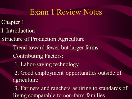 Exam 1 Review Notes Chapter 1 I. Introduction Structure of Production Agriculture Trend toward fewer but larger farms Contributing Factors: 1. Labor-saving.