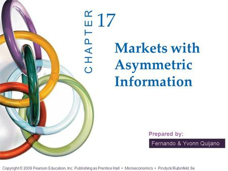 Fernando & Yvonn Quijano Prepared by: Markets with Asymmetric Information 17 C H A P T E R Copyright © 2009 Pearson Education, Inc. Publishing as Prentice.