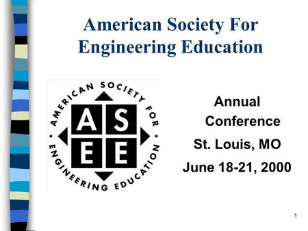 1 American Society For Engineering Education Annual Conference St. Louis, MO June 18-21, 2000.