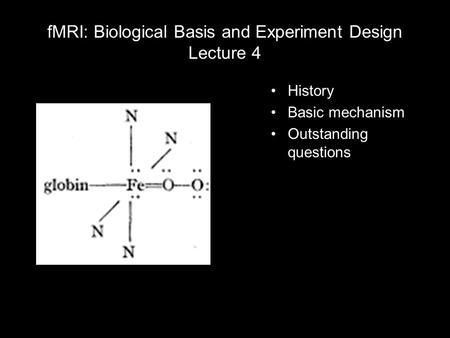 FMRI: Biological Basis and Experiment Design Lecture 4 History Basic mechanism Outstanding questions.