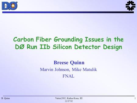 Vertex2002, Kailua-Kona, HI 11/07/02 B. Quinn1 Carbon Fiber Grounding Issues in the DØ Run IIb Silicon Detector Design Breese Quinn Marvin Johnson, Mike.