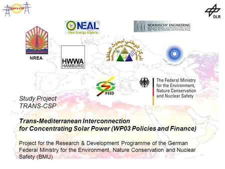 Study Project TRANS-CSP Trans-Mediterranean Interconnection for Concentrating Solar Power (WP03 Policies and Finance) Project for the Research & Development.