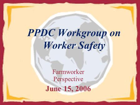 Farmworker Perspective June 15, 2006 PPDC Workgroup on Worker Safety.