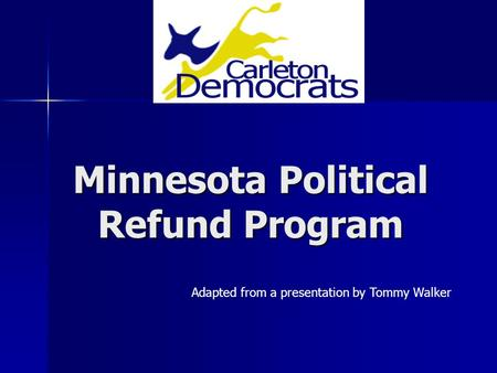 Minnesota Political Refund Program Adapted from a presentation by Tommy Walker.
