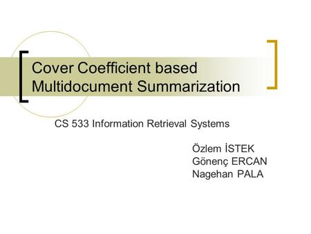 Cover Coefficient based Multidocument Summarization CS 533 Information Retrieval Systems Özlem İSTEK Gönenç ERCAN Nagehan PALA.