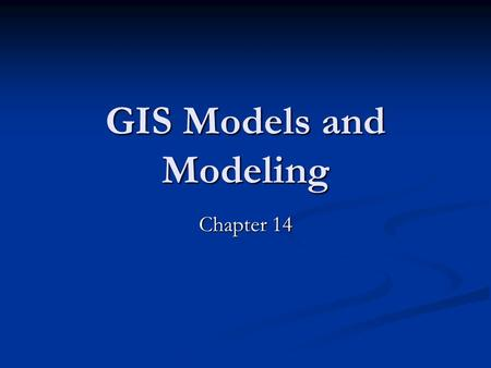 GIS Models and Modeling Chapter 14. Introduction A model is a simplified representation of a phenomenon or system A model is a simplified representation.