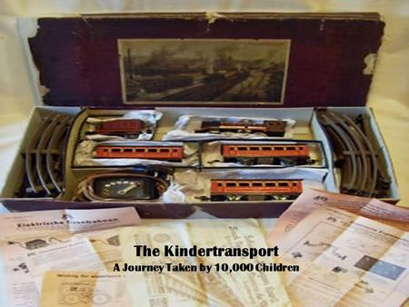 The Kindertransport A Journey Taken by 10,000 Children.