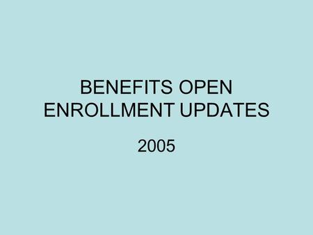 BENEFITS OPEN ENROLLMENT UPDATES 2005. OPEN ENROLLMENT November 1 st through November 30th Changes to your medical, dental, life insurance Participation.