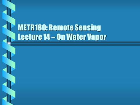 METR180: Remote Sensing Lecture 14 – On Water Vapor.