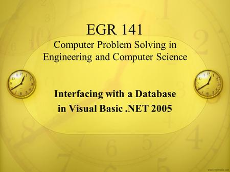 EGR 141 Computer Problem Solving in Engineering and Computer Science Interfacing with a Database in Visual Basic.NET 2005.