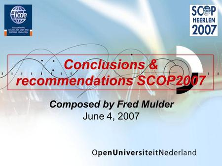 Composed by Fred Mulder June 4, 2007 Conclusions & recommendations SCOP2007.