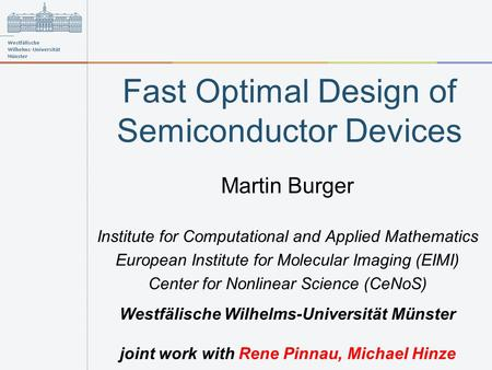 Fast Optimal Design of Semiconductor Devices Martin Burger Institute for Computational and Applied Mathematics European Institute for Molecular Imaging.