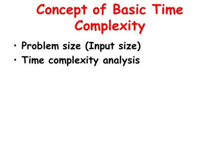 Concept of Basic Time Complexity Problem size (Input size) Time complexity analysis.