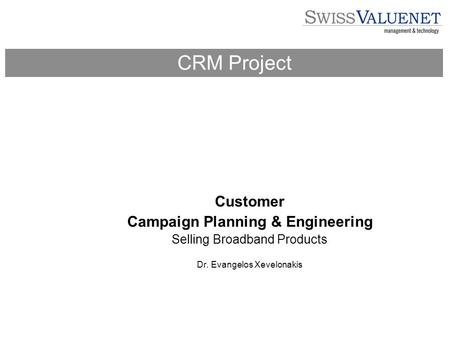 Customer Campaign Planning & Engineering Selling Broadband Products Dr. Evangelos Xevelonakis CRM Project.